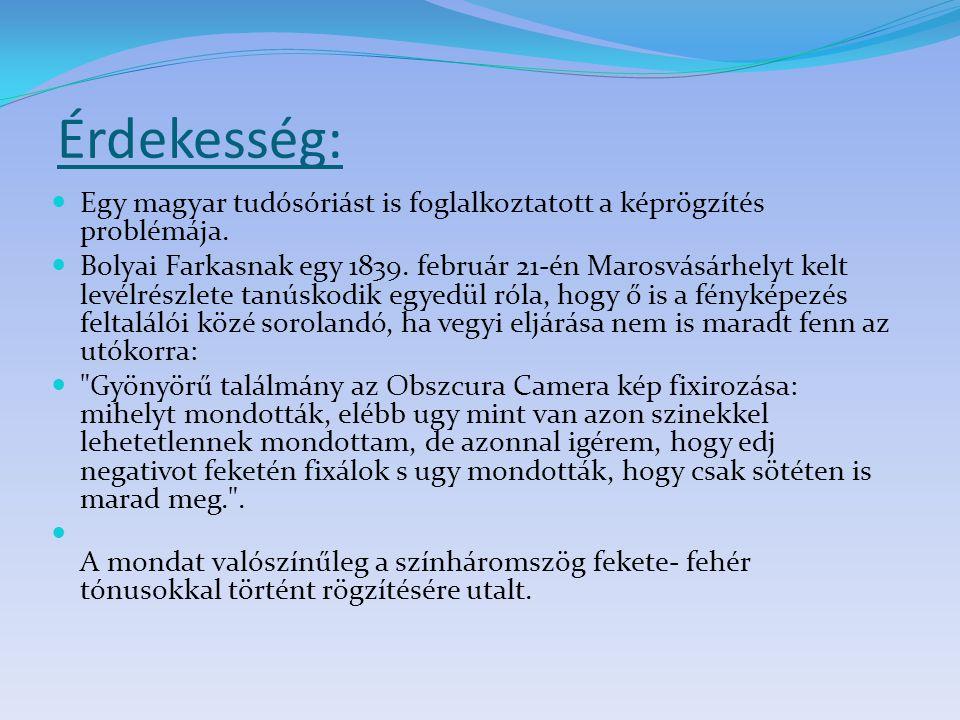 Érdekesség: Egy magyar tudósóriást is foglalkoztatott a képrögzítés problémája. Bolyai Farkasnak egy 1839. február 21-én Marosvásárhelyt kelt levélrés