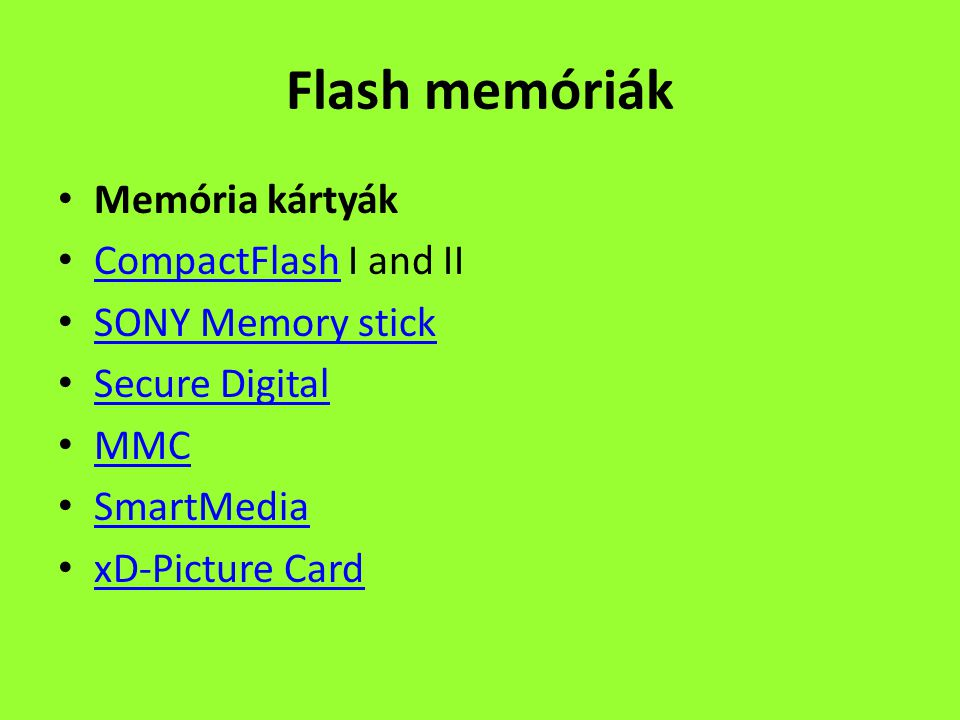 Flash memóriák Memória kártyák CompactFlash I and II CompactFlash SONY Memory stick Secure Digital MMC SmartMedia xD-Picture Card