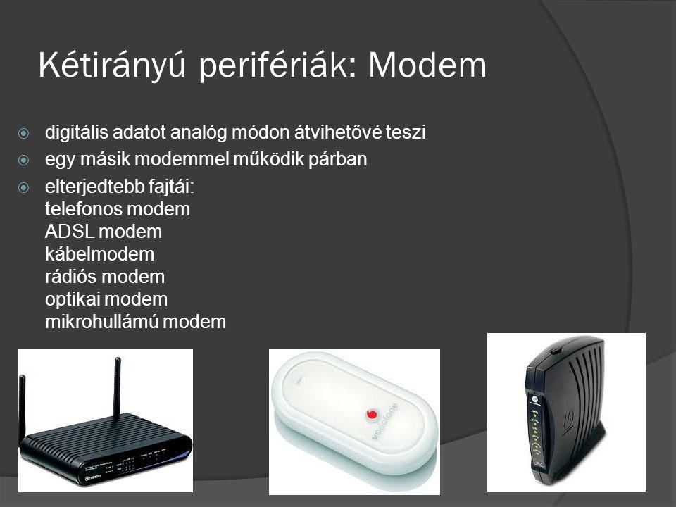 Kétirányú perifériák: Modem  digitális adatot analóg módon átvihetővé teszi  egy másik modemmel működik párban  elterjedtebb fajtái: telefonos mode