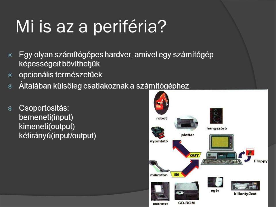 Mi is az a periféria?  Egy olyan számítógépes hardver, amivel egy számítógép képességeit bővíthetjük  opcionális természetűek  Általában külsőleg c