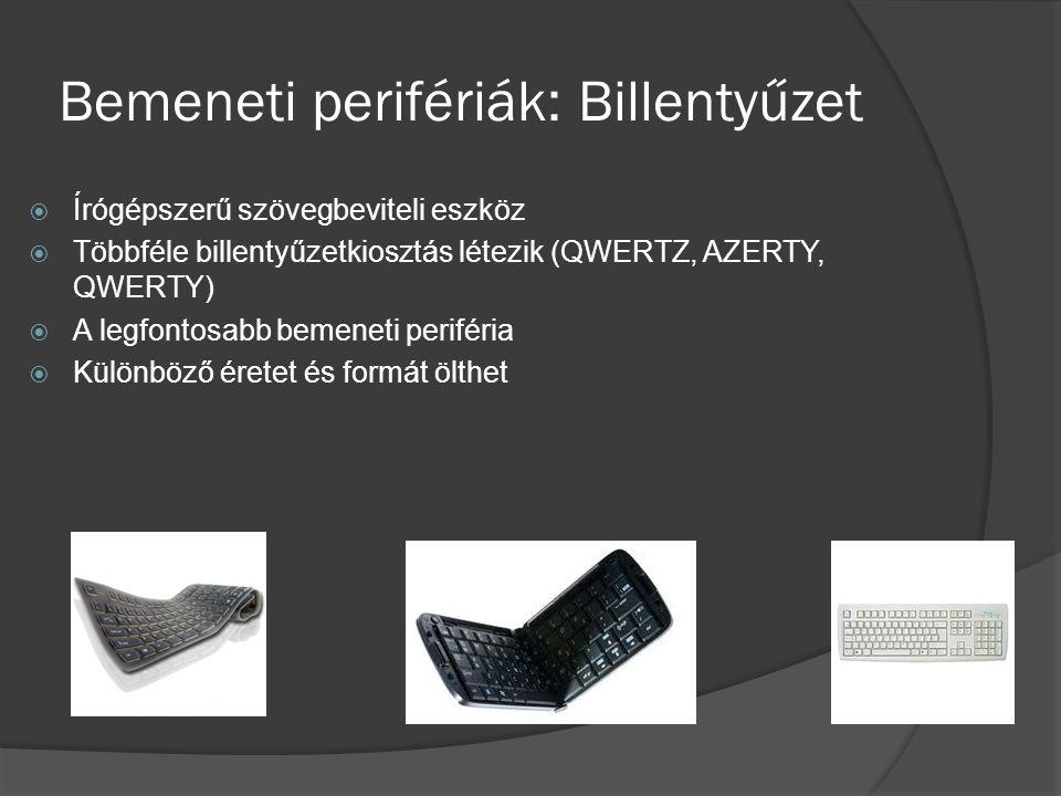 Bemeneti perifériák: Billentyűzet  Írógépszerű szövegbeviteli eszköz  Többféle billentyűzetkiosztás létezik (QWERTZ, AZERTY, QWERTY)  A legfontosab