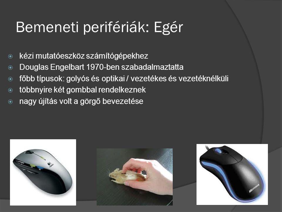 Bemeneti perifériák: Egér  kézi mutatóeszköz számítógépekhez  Douglas Engelbart 1970-ben szabadalmaztatta  főbb típusok: golyós és optikai / vezeté