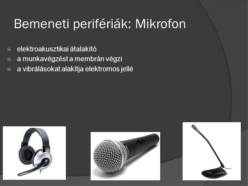 Bemeneti perifériák: Mikrofon  elektroakusztikai átalakító  a munkavégzést a membrán végzi  a vibrálásokat alakítja elektromos jellé
