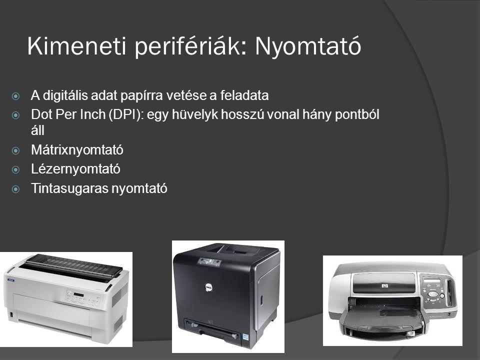 Kimeneti perifériák: Nyomtató  A digitális adat papírra vetése a feladata  Dot Per Inch (DPI): egy hüvelyk hosszú vonal hány pontból áll  Mátrixnyo