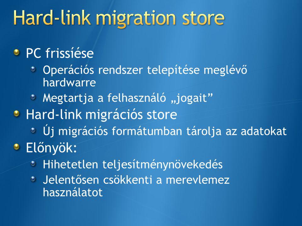 """PC frissíése Operációs rendszer telepítése meglévő hardwarre Megtartja a felhasználó """"jogait"""" Hard-link migrációs store Új migrációs formátumban tárol"""