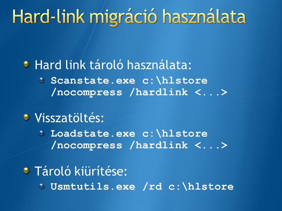 Hard link tároló használata: Scanstate.exe c:\hlstore /nocompress /hardlink Visszatöltés: Loadstate.exe c:\hlstore /nocompress /hardlink Tároló kiürít