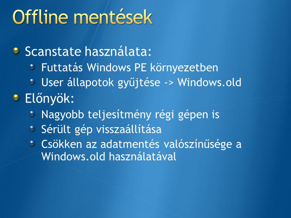 Scanstate használata: Futtatás Windows PE környezetben User állapotok gyűjtése -> Windows.old Előnyök: Nagyobb teljesítmény régi gépen is Sérült gép v