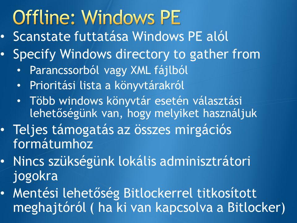 Scanstate futtatása Windows PE alól Specify Windows directory to gather from Parancssorból vagy XML fájlból Prioritási lista a könyvtárakról Több wind