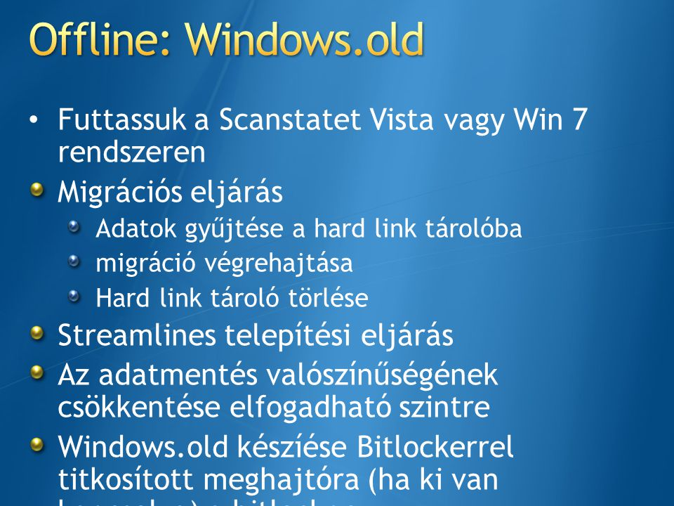 Futtassuk a Scanstatet Vista vagy Win 7 rendszeren Migrációs eljárás Adatok gyűjtése a hard link tárolóba migráció végrehajtása Hard link tároló törlé