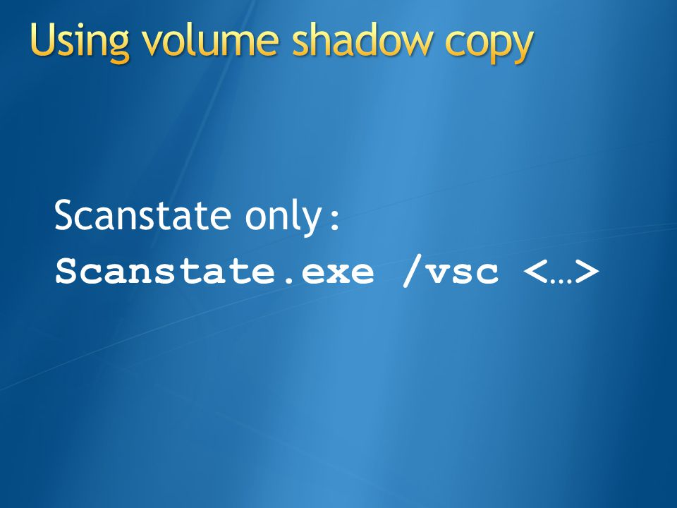Scanstate only : Scanstate.exe /vsc