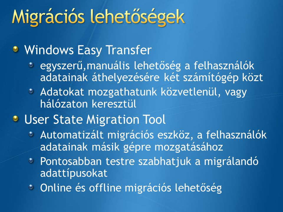 Windows Easy Transfer egyszerű,manuális lehetőség a felhasználók adatainak áthelyezésére két számítógép közt Adatokat mozgathatunk közvetlenül, vagy h