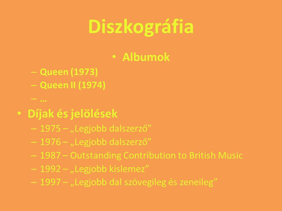 """Diszkográfia Albumok – Queen (1973) – Queen II (1974) – … Díjak és jelölések – 1975 – """"Legjobb dalszerző"""" – 1976 – """"Legjobb dalszerző"""" – 1987 – Outsta"""