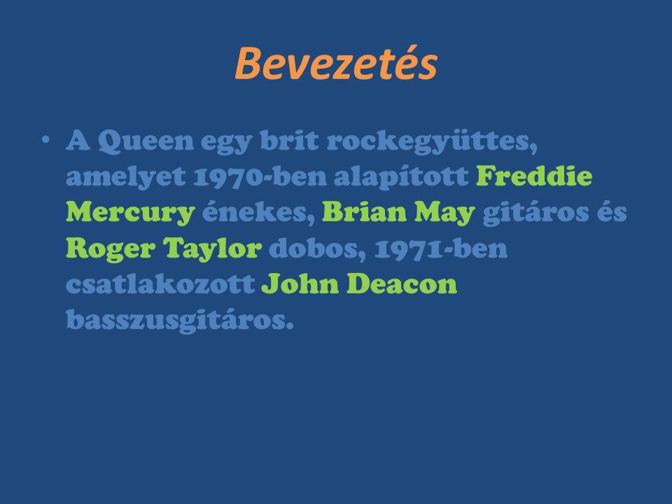Bevezetés A Queen egy brit rockegyüttes, amelyet 1970-ben alapított Freddie Mercury énekes, Brian May gitáros és Roger Taylor dobos, 1971-ben csatlako