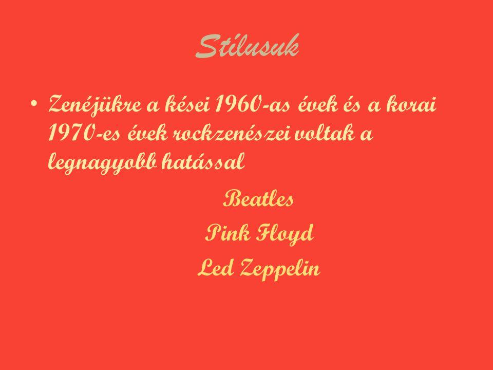Stílusuk Zenéjükre a kései 1960-as évek és a korai 1970-es évek rockzenészei voltak a legnagyobb hatással Beatles Pink Floyd Led Zeppelin