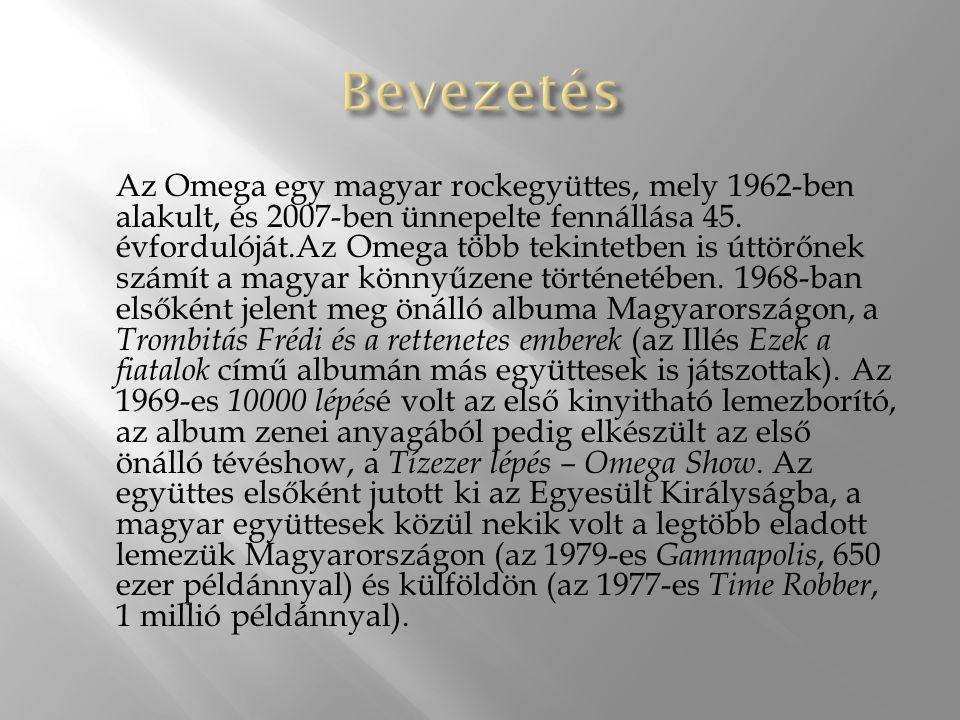Az Omega egy magyar rockegyüttes, mely 1962-ben alakult, és 2007-ben ünnepelte fennállása 45.