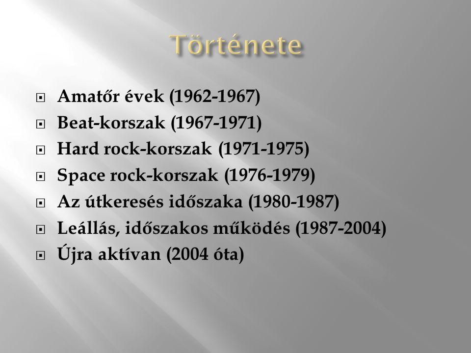  Amatőr évek (1962-1967)  Beat-korszak (1967-1971)  Hard rock-korszak (1971-1975)  Space rock-korszak (1976-1979)  Az útkeresés időszaka (1980-1987)  Leállás, időszakos működés (1987-2004)  Újra aktívan (2004 óta)