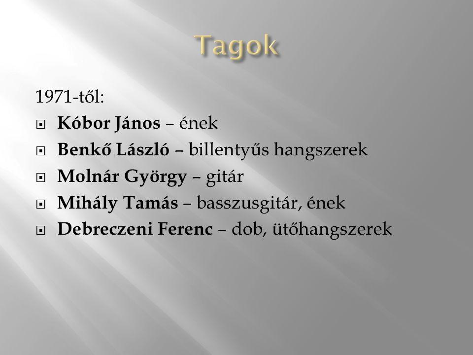 1971-től:  Kóbor János – ének  Benkő László – billentyűs hangszerek  Molnár György – gitár  Mihály Tamás – basszusgitár, ének  Debreczeni Ferenc – dob, ütőhangszerek