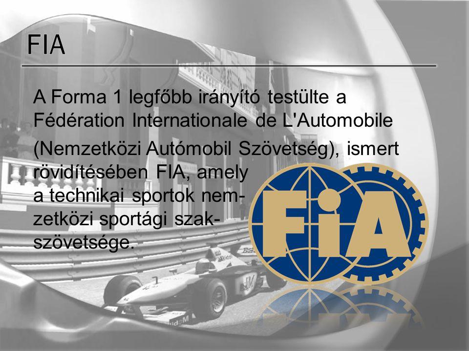 A Forma 1 legfőbb irányító testülte a Fédération Internationale de L Automobile (Nemzetközi Autómobil Szövetség), ismert rövidítésében FIA, amely a technikai sportok nem- zetközi sportági szak- szövetsége.