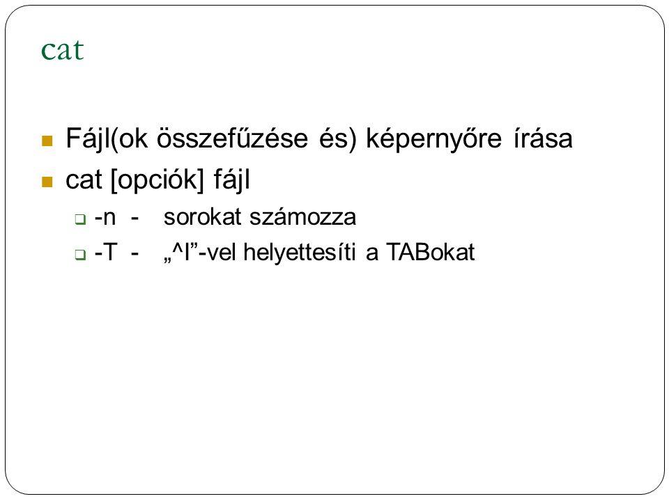 """cat Fájl(ok összefűzése és) képernyőre írása cat [opciók] fájl  -n-sorokat számozza  -T-""""^I -vel helyettesíti a TABokat"""