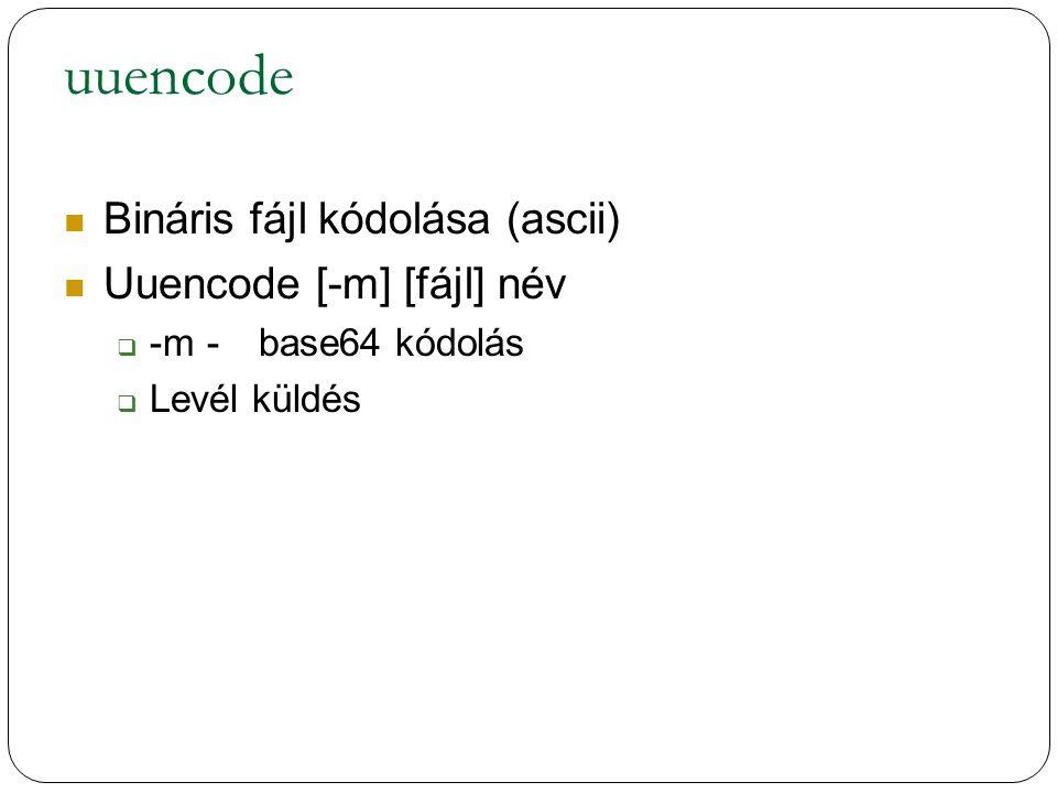 uuencode Bináris fájl kódolása (ascii) Uuencode [-m] [fájl] név  -m-base64 kódolás  Levél küldés