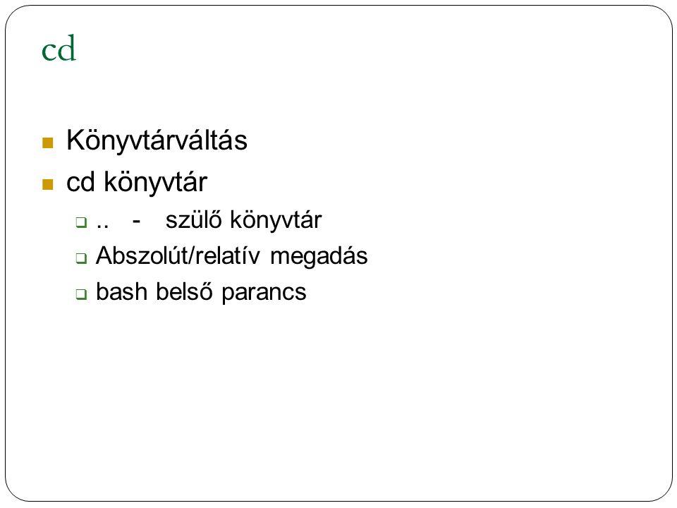 cd Könyvtárváltás cd könyvtár ..-szülő könyvtár  Abszolút/relatív megadás  bash belső parancs