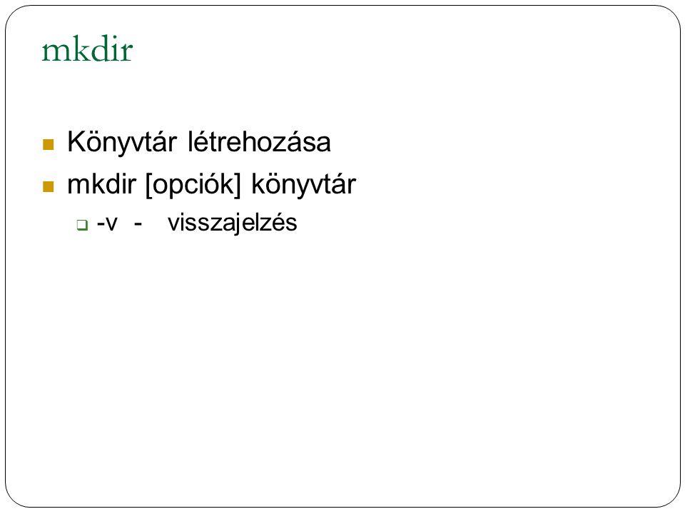 mkdir Könyvtár létrehozása mkdir [opciók] könyvtár  -v-visszajelzés