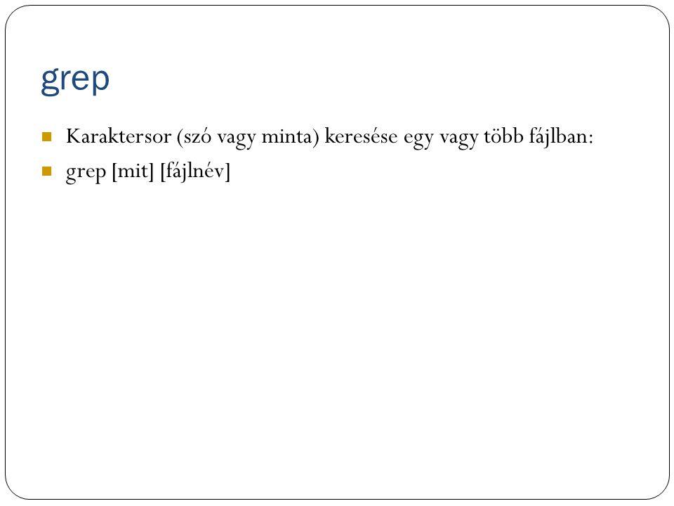 grep Karaktersor (szó vagy minta) keresése egy vagy több fájlban: grep [mit] [fájlnév]