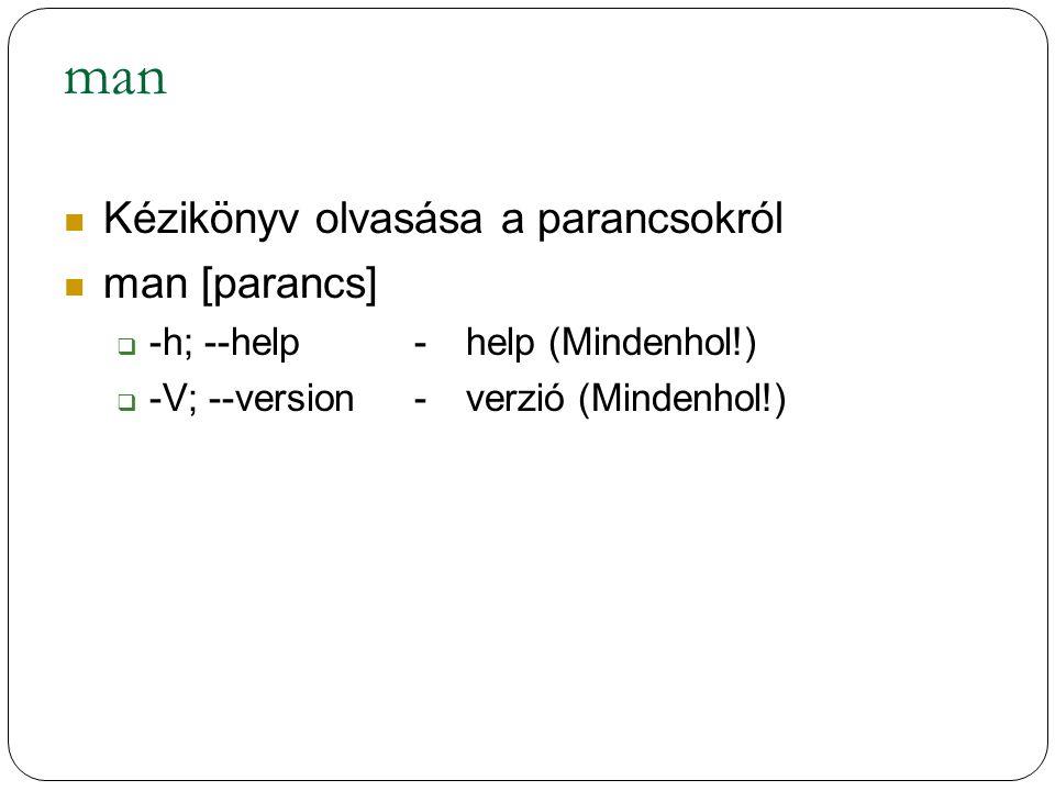 man Kézikönyv olvasása a parancsokról man [parancs]  -h; --help -help (Mindenhol!)  -V; --version -verzió (Mindenhol!)