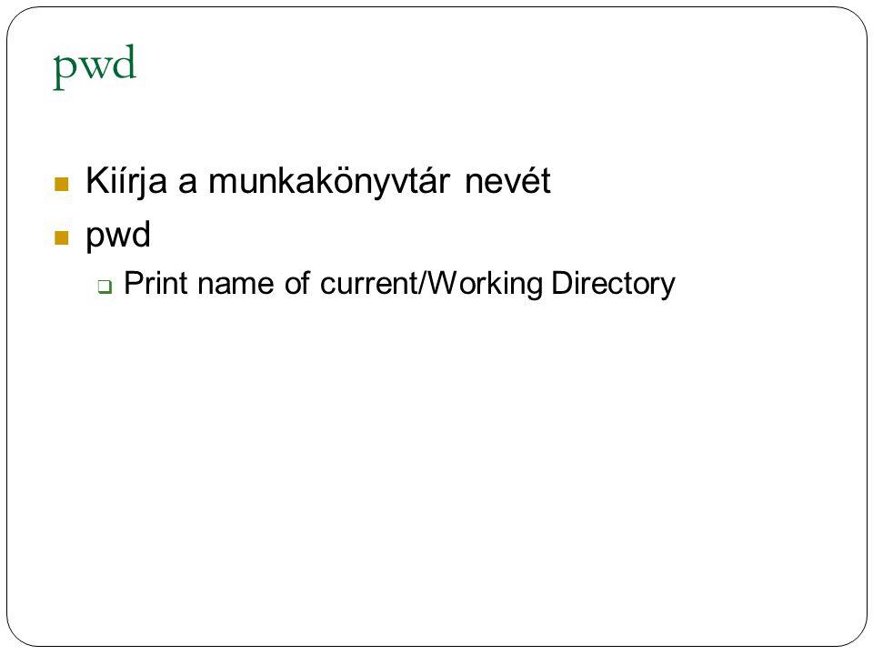 pwd Kiírja a munkakönyvtár nevét pwd  Print name of current/Working Directory