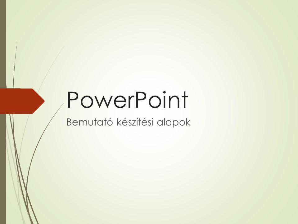 PowerPoint Bemutató készítési alapok
