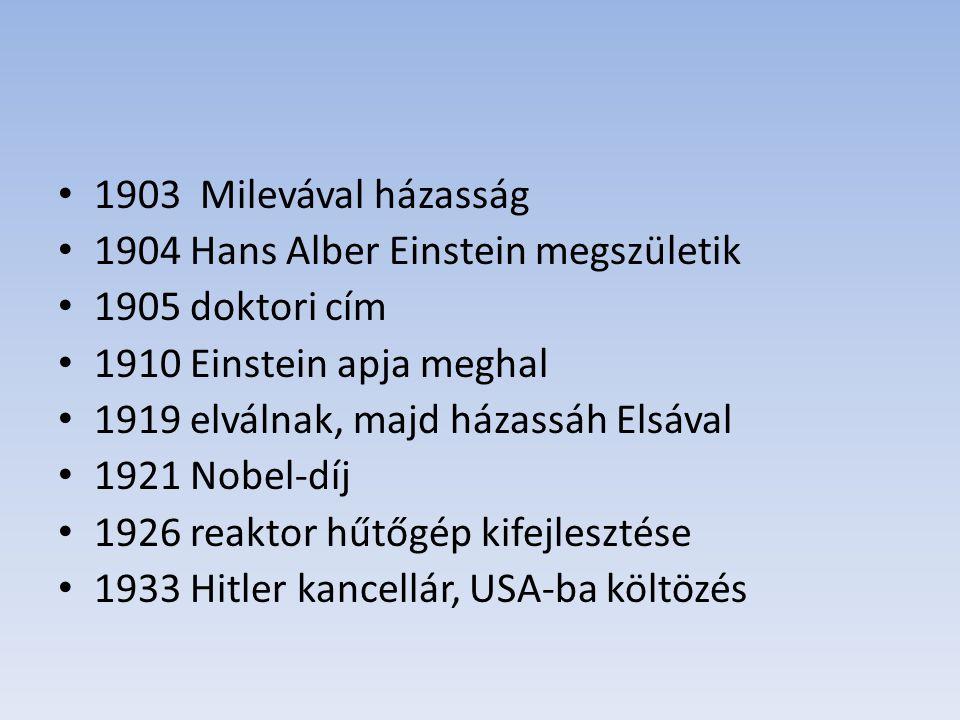 1903 Milevával házasság 1904 Hans Alber Einstein megszületik 1905 doktori cím 1910 Einstein apja meghal 1919 elválnak, majd házassáh Elsával 1921 Nobe