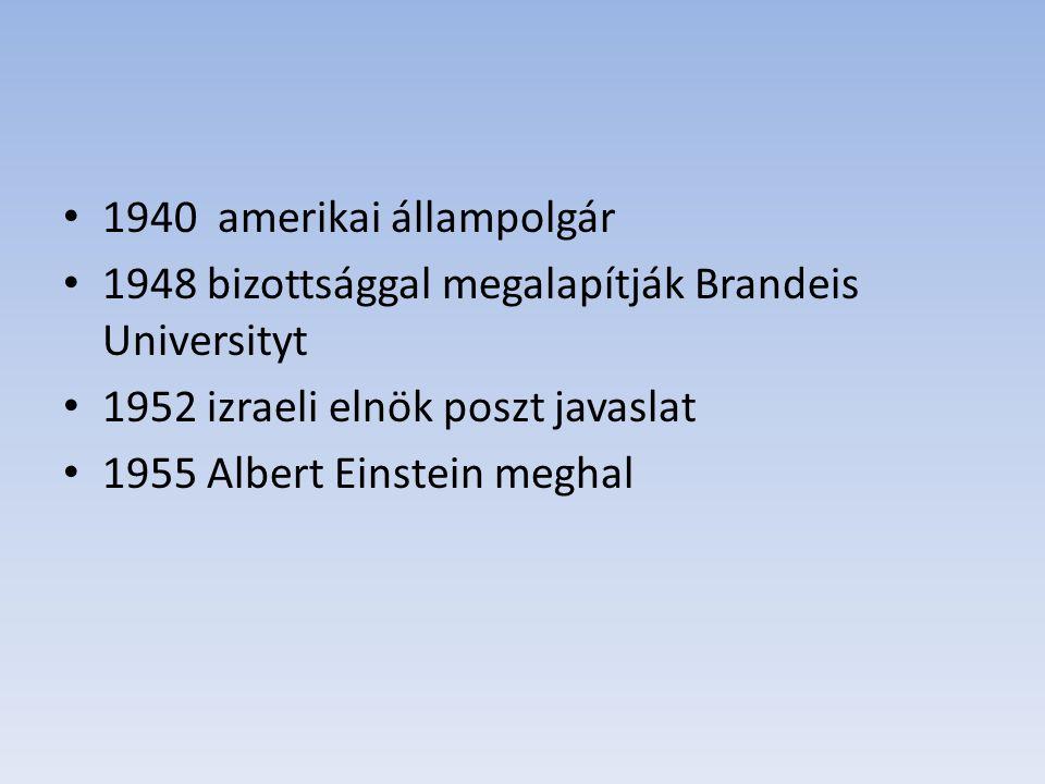 1940 amerikai állampolgár 1948 bizottsággal megalapítják Brandeis Universityt 1952 izraeli elnök poszt javaslat 1955 Albert Einstein meghal