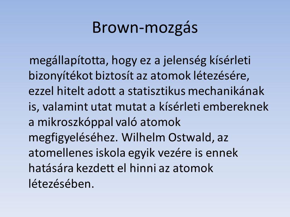 Brown-mozgás megállapította, hogy ez a jelenség kísérleti bizonyítékot biztosít az atomok létezésére, ezzel hitelt adott a statisztikus mechanikának i