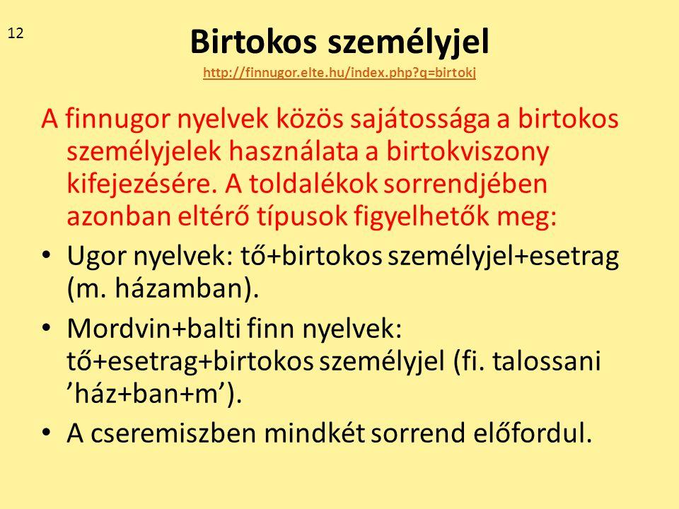 Birtokos személyjel http://finnugor.elte.hu/index.php?q=birtokj http://finnugor.elte.hu/index.php?q=birtokj A finnugor nyelvek közös sajátossága a bir