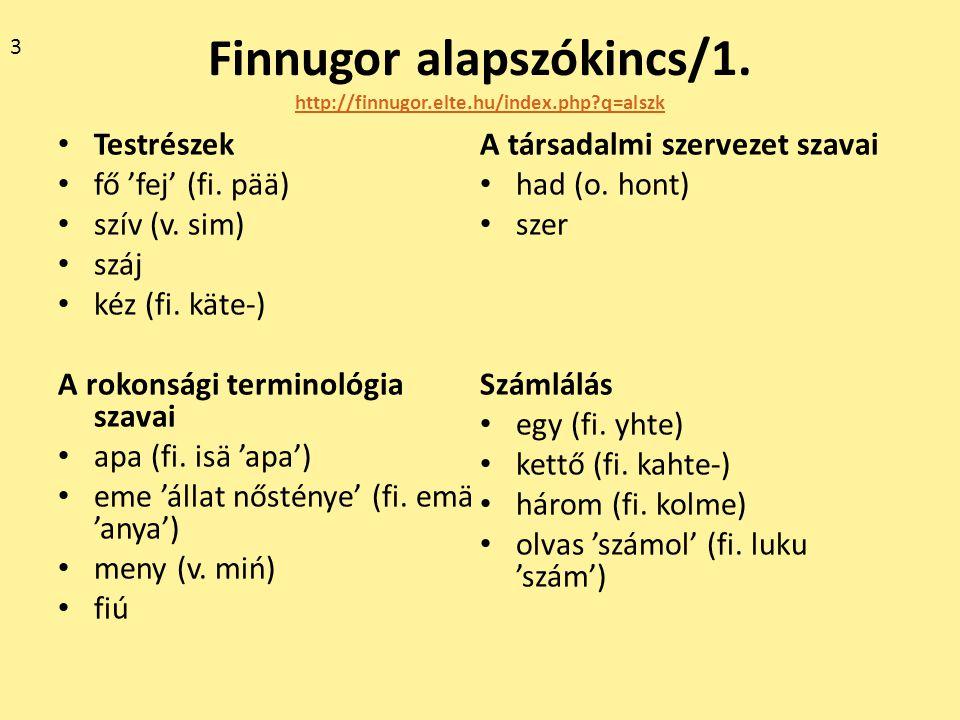 Finnugor alapszókincs/1. http://finnugor.elte.hu/index.php?q=alszk http://finnugor.elte.hu/index.php?q=alszk Testrészek fő 'fej' (fi. pää) szív (v. si
