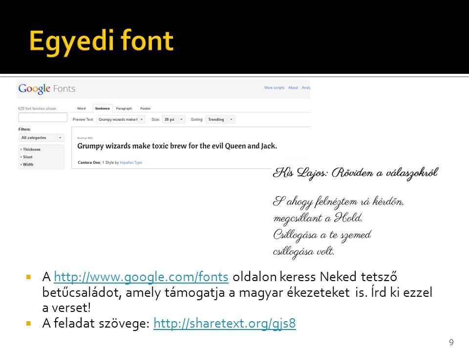  A http://www.google.com/fonts oldalon keress Neked tetsző betűcsaládot, amely támogatja a magyar ékezeteket is.