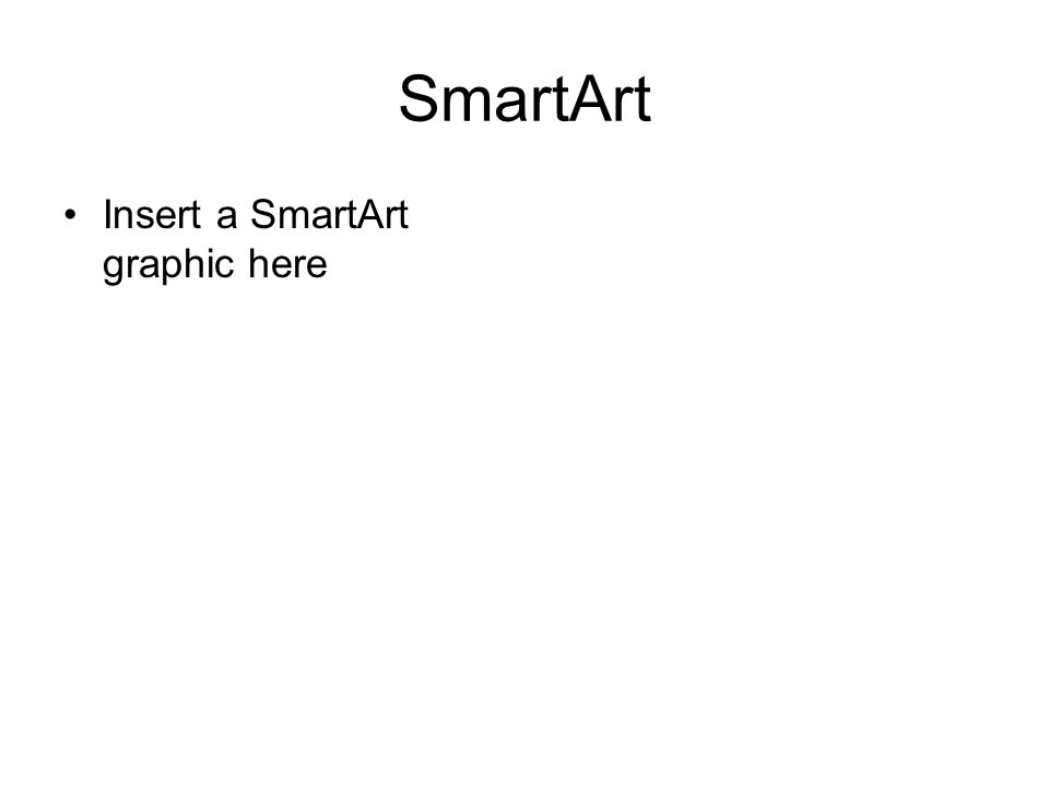 SmartArt Insert a SmartArt graphic here