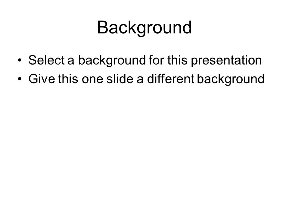 Background Select a background for this presentation Give this one slide a different background