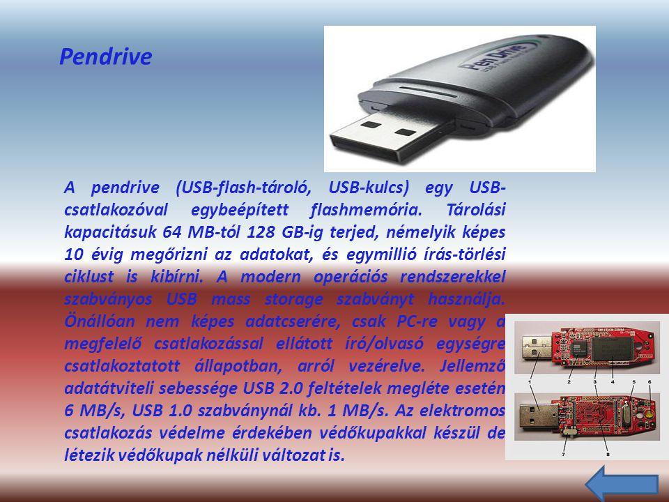 Pendrive A pendrive (USB-flash-tároló, USB-kulcs) egy USB- csatlakozóval egybeépített flashmemória.