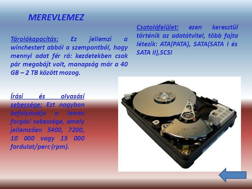MEREVLEMEZ Tárolókapacitás: Ez jellemzi a winchestert abból a szempontból, hogy mennyi adat fér rá: kezdetekben csak pár megabájt volt, manapság már a 40 GB – 2 TB között mozog.
