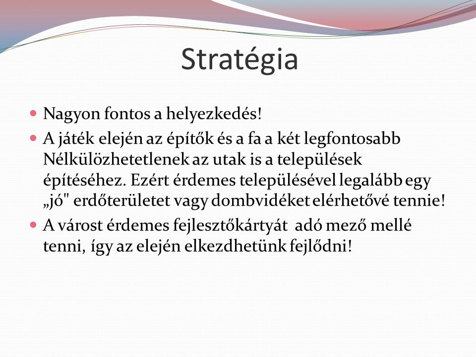 Stratégia Nagyon fontos a helyezkedés.