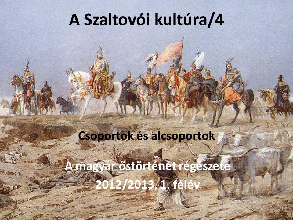 A Szaltovói kultúra/4 Csoportok és alcsoportok A magyar őstörténet régészete 2012/2013, 1. félév