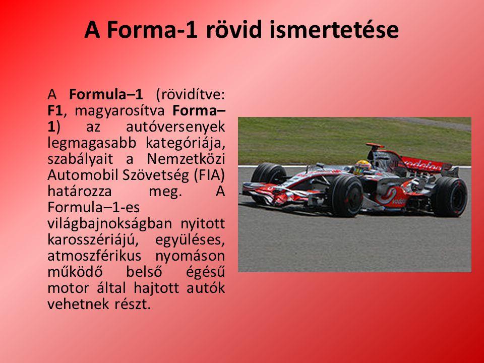 A Forma-1 rövid ismertetése A Formula–1 (rövidítve: F1, magyarosítva Forma– 1) az autóversenyek legmagasabb kategóriája, szabályait a Nemzetközi Automobil Szövetség (FIA) határozza meg.