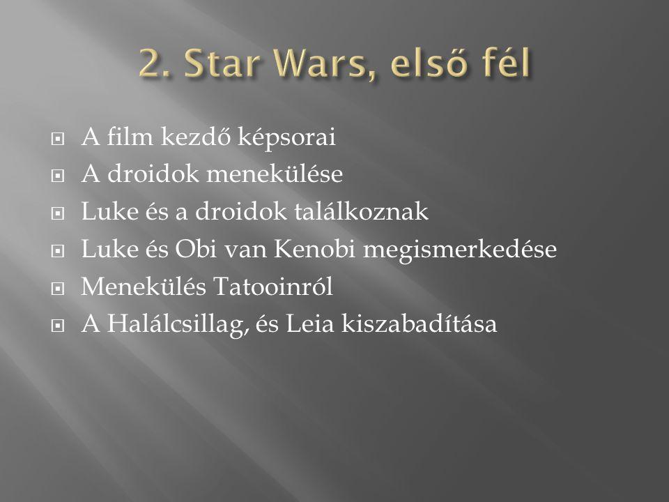  A film kezdő képsorai  A droidok menekülése  Luke és a droidok találkoznak  Luke és Obi van Kenobi megismerkedése  Menekülés Tatooinról  A Halálcsillag, és Leia kiszabadítása