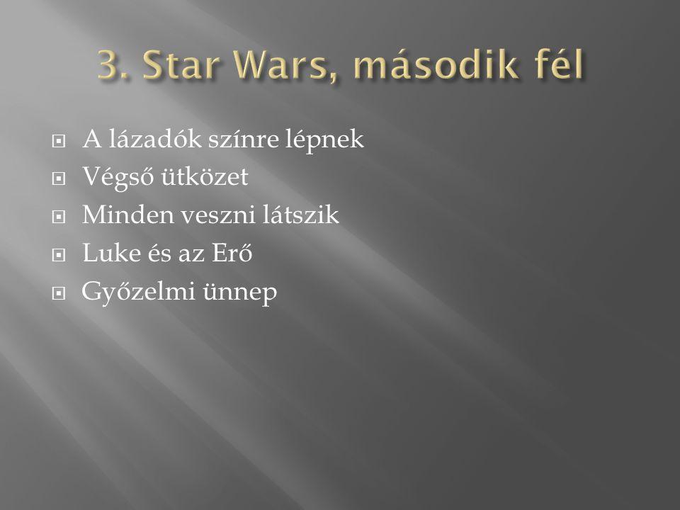  A lázadók színre lépnek  Végső ütközet  Minden veszni látszik  Luke és az Erő  Győzelmi ünnep