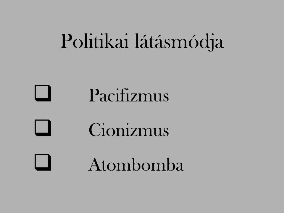  Pacifizmus  Cionizmus  Atombomba Politikai látásmódja