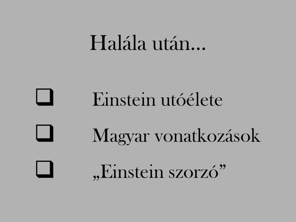 """ Einstein utóélete  Magyar vonatkozások  """"Einstein szorzó"""" Halála után…"""