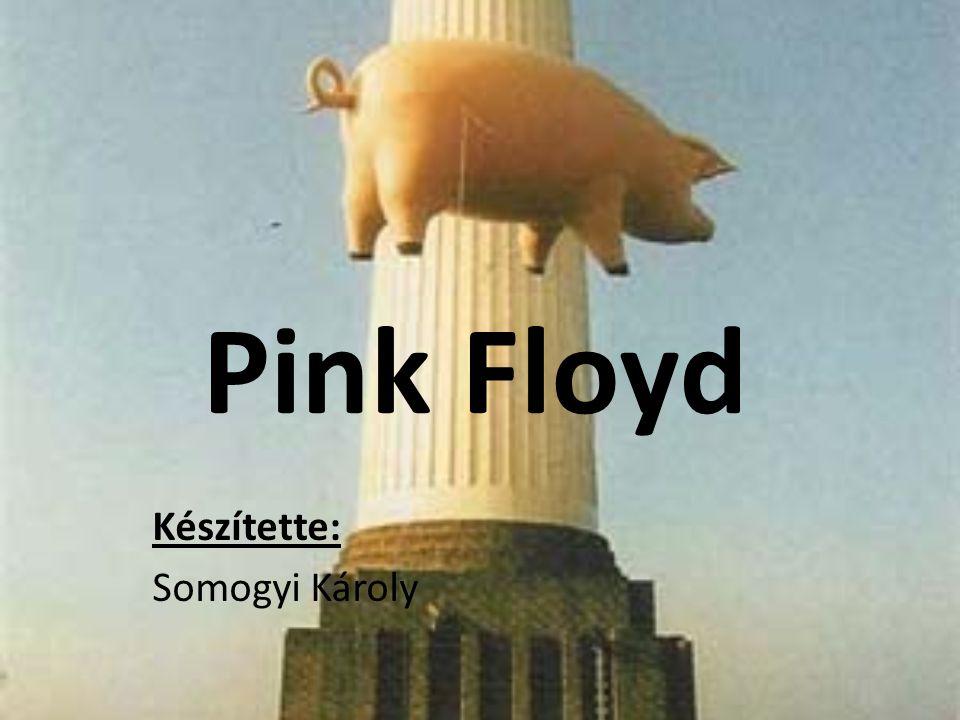 Pink Floyd Készítette: Somogyi Károly