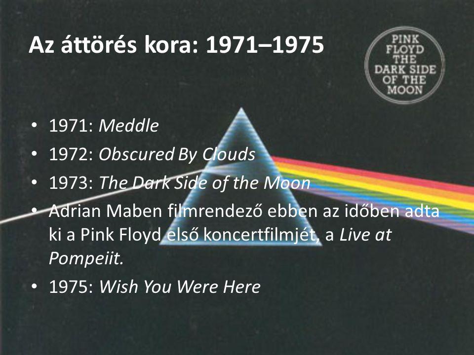 Az áttörés kora: 1971–1975 1971: Meddle 1972: Obscured By Clouds 1973: The Dark Side of the Moon Adrian Maben filmrendező ebben az időben adta ki a Pi