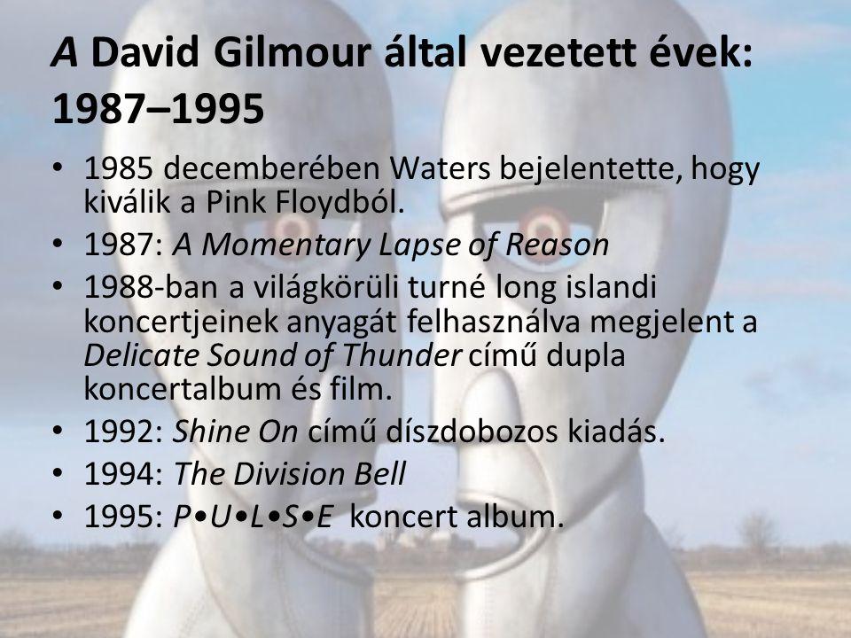 A David Gilmour által vezetett évek: 1987–1995 1985 decemberében Waters bejelentette, hogy kiválik a Pink Floydból. 1987: A Momentary Lapse of Reason